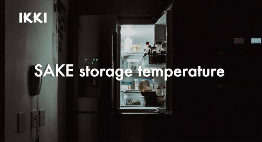 Sake storage temperature – how to store Japanese Sake and ideal temperature